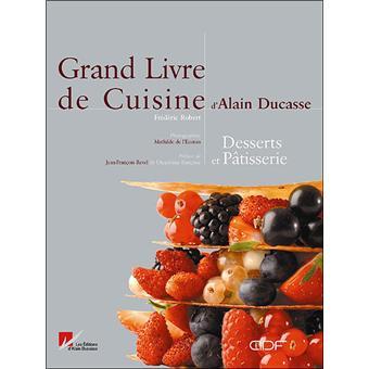 Grand livre de cuisine d 39 alain ducasse desserts et for Livre cuisine ducasse