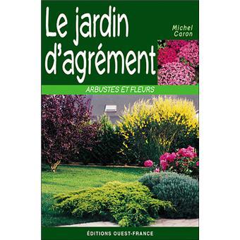 jardin d 39 agr ment arbustes et fleurs broch michel caron achat livre prix. Black Bedroom Furniture Sets. Home Design Ideas