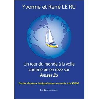 un tour du monde la voile comme on en r ve broch yvonne le ru ren le ru achat livre. Black Bedroom Furniture Sets. Home Design Ideas