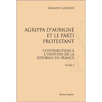 Agrippa d'Aubigné et le parti protestant