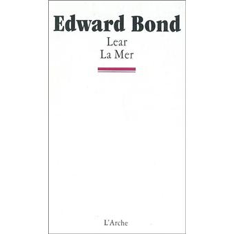 lear edward bond Preface to lear returns almost compulsively to this issue in his contrast of the innocent aggressiveness of the free animal to the unnatural violence of the caged one and the comparison of both free and caged animals to the panicked aggresivity of the human race6 animal imagery has, in bond, no simple identification,.