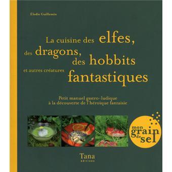 La cuisine des elfes des dragons des hobbits et autres cr atures fantastiques petit manuel - La cuisine des petits ...
