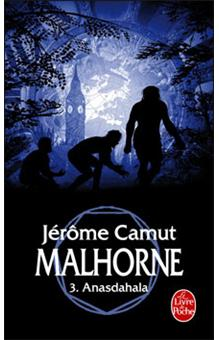 Malhorne, Tome 3 : Anasdahala - Jérôme Camut