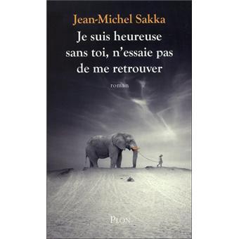 Je suis heureuse sans toi, n'essaie pas de me retrouver - Jean-Michel Sakka