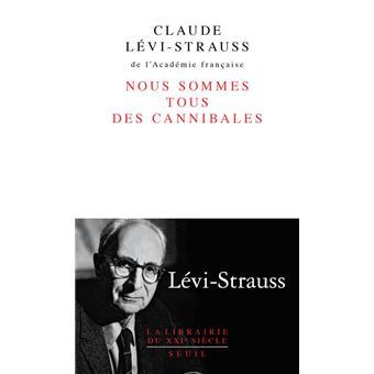 Claude Lévi-Strauss - Nous sommes tous des cannibales