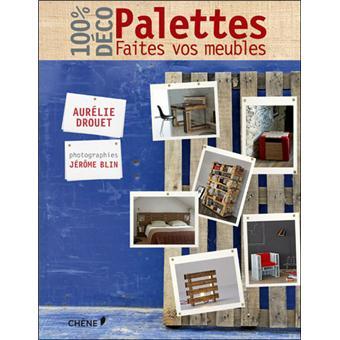 100 d co palettes faites vos meubles broch aur lie for Achat meuble en palette