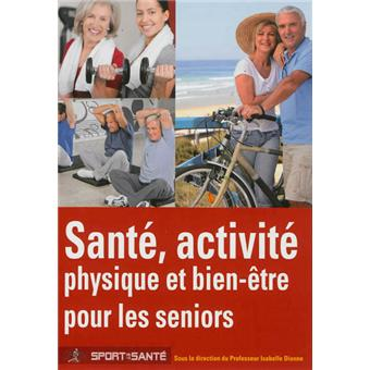 sant activit physique et bien tre pour les seniors actifs broch isabelle dionne achat. Black Bedroom Furniture Sets. Home Design Ideas
