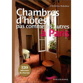Chambres d 39 h tes pas comme les autres paris 120 adresses for Chambre d hote de charme paris