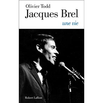 Jacques Brel une vie - Olivier Todd