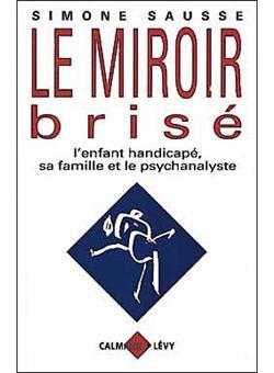 Le miroir bris l 39 enfant handicap sa famille et le for Simone sausse le miroir bris