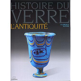 histoire du verre l 39 antiquit broch florence slitine achat livre prix. Black Bedroom Furniture Sets. Home Design Ideas