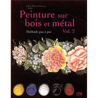 Peinture sur bois et m tal tome 2 broch colette - Peinture decorative sur bois et metal ...
