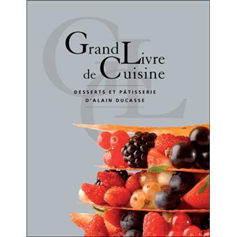 Grand livre de cuisine desserts et p tisserie edition for Livre cuisine ducasse