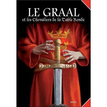 Le graal et les chevaliers de la table ronde cartonn - Les chevaliers de la table ronde livre ...