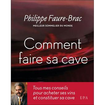 comment faire sa cave reli philippe faure brac christine fleurent achat livre achat. Black Bedroom Furniture Sets. Home Design Ideas