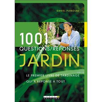 1001 questions r ponses jardin le seul guide de jardinage qui a r ponse tout broch. Black Bedroom Furniture Sets. Home Design Ideas