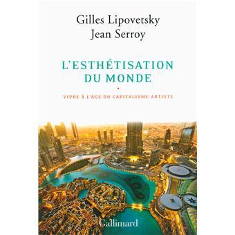 GIlles Lipovetsky, Jean Serroy - L'Esthétisation du Monde,vivre à l'âge du capitalisme artiste