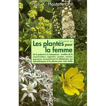 tout savoir sur les plantes pour la femme broch kurt hostettmann achat livre achat. Black Bedroom Furniture Sets. Home Design Ideas