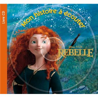 Rebelle livre avec un cd audio mon histoire couter walt disney livre cd achat livre - Rebelle gratuit ...