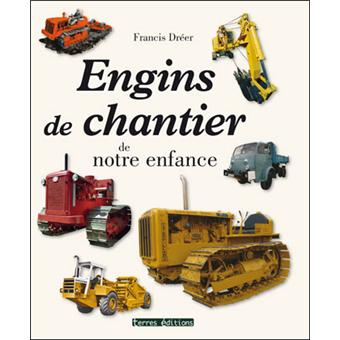 engins de chantier de notre enfance broch francis dr er achat livre achat prix fnac. Black Bedroom Furniture Sets. Home Design Ideas