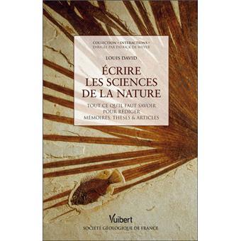 Ecrire les sciences de la nature : tout ce qu'il faut savoir pour rédiger mémoires, thèses & articles