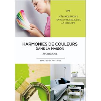Harmonies de couleurs dans la maison poche martha gill achat livre achat prix fnac - La maison des couleurs ...