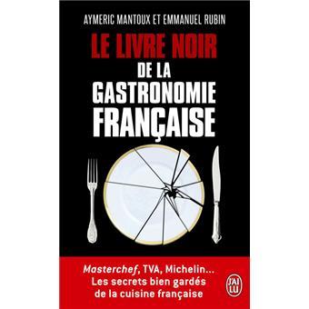 Le livre noir de la gastronomie fran aise les secrets bien - Livre de cuisine francaise ...