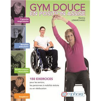 gym douce en position assise 150 exercices pour les seniors les personnes mobilit r duite ou. Black Bedroom Furniture Sets. Home Design Ideas