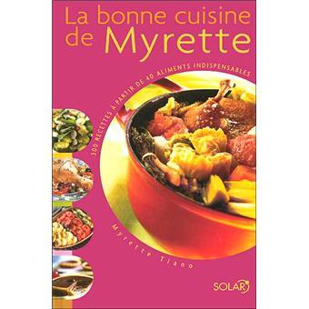 la bonne cuisine de myrette reli 233 myrette tiano achat livre achat prix fnac