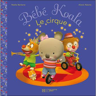 b b koala le cirque nadia berkane alexis nesme cartonn achat livre achat prix fnac. Black Bedroom Furniture Sets. Home Design Ideas