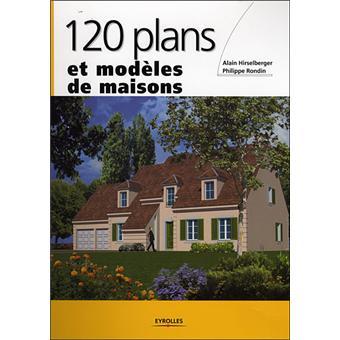 120 plans et mod les de maisons broch philippe rondin alain hirselberge - Livre de plan de maison ...