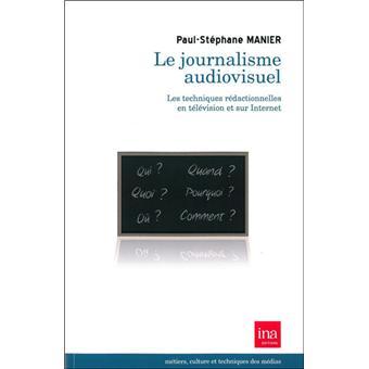 Le journalisme audiovisuel : les techniques et pratiques rédactionnelles en télévision et sur Internet