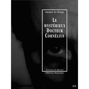 Le Mystérieux Docteur Cornélius - Tome I - Gustave Le Rouge