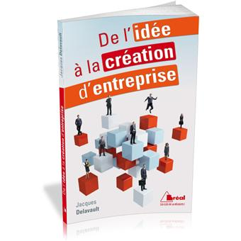 De l id e la cr ation d entreprise broch jacques for Idee d entreprise