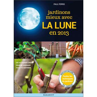 calendrier lunaire jardiner avec la lune en 2013 poche paul ferris achat livre prix. Black Bedroom Furniture Sets. Home Design Ideas