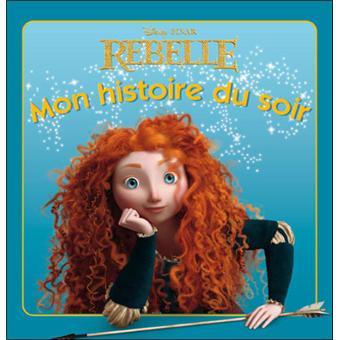 Rebelle mon histoire du soir walt disney broch achat livre achat prix fnac - Rebelle gratuit ...