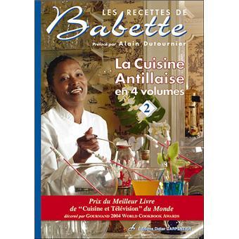 les recettes de babette tome 2 la cuisine antillaise