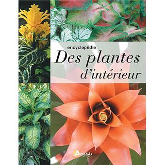 encyclop die des plantes d 39 int rieur broch alain