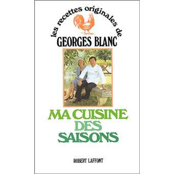 Ma cuisine des saisons reli georges blanc achat livre achat prix fnac - Cours de cuisine georges blanc ...