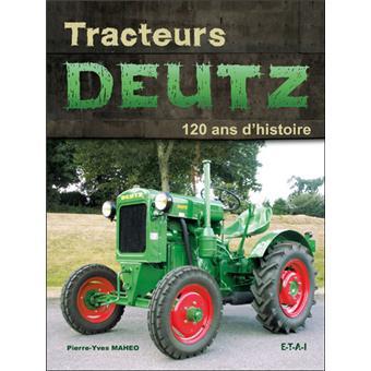 Tracteurs deutz 120 ans d 39 histoire reli p y maheo - Histoire du tracteur ...