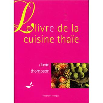 le livre de la cuisine tha e broch david thompson