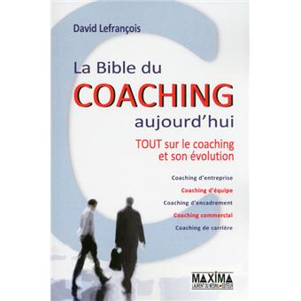 la bible du coaching aujourd 39 hui tout sur le coaching et son volution broch david. Black Bedroom Furniture Sets. Home Design Ideas