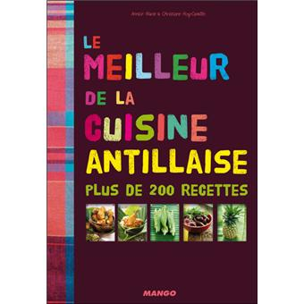 Le meilleur de la cuisine antillaise plus de 200 recettes broch christiane roy camille - Livre de cuisine antillaise ...