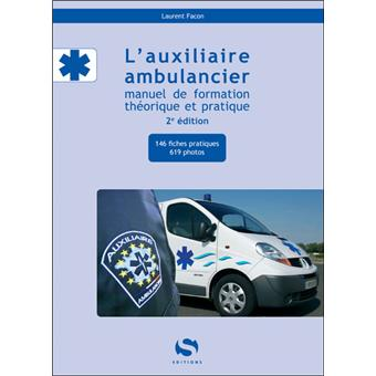 l 39 auxiliaire ambulancier manuel de formation th orique et pratique broch laurent facon. Black Bedroom Furniture Sets. Home Design Ideas