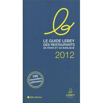 Le guide lebey 2012 des restaurants de paris et sa for Le guide des prix