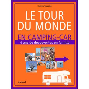 le tour du monde en camping car 4 ans de d couvertes en famille reli corinne tsagalos. Black Bedroom Furniture Sets. Home Design Ideas