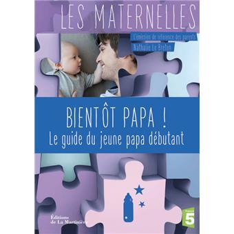 Bient t papa le guide du papa d butant les maternelles - Guide du papa ...