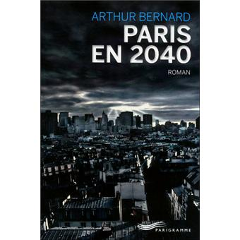 paris en 2040 broch arthur bernard achat livre ou ebook achat prix fnac. Black Bedroom Furniture Sets. Home Design Ideas