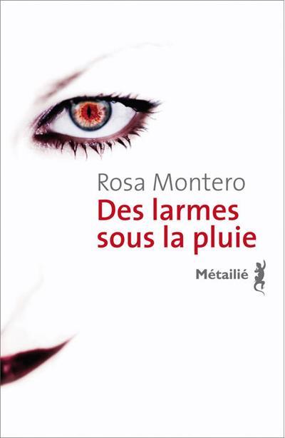 Rosa Montero - Des larmes sous la pluie