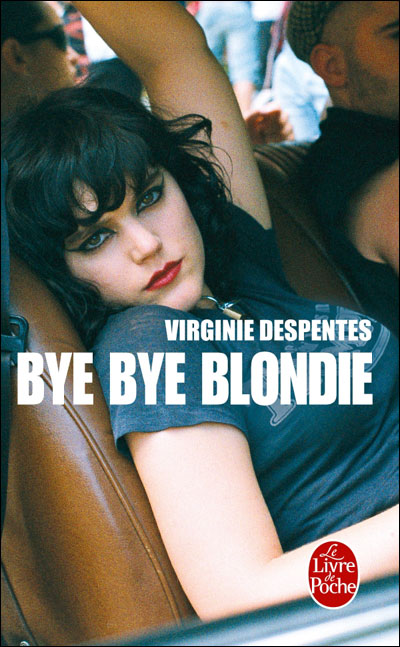Virginie Despentes - Bye bye Blondie